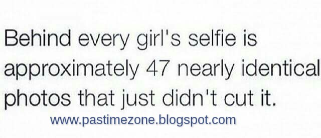 Behind every girl\'s selfie, is approximately 47 nearly ...