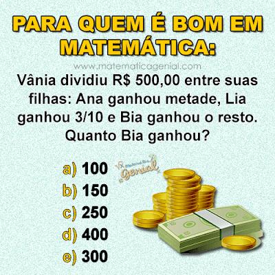 Teste de matemática: Vânia dividiu R$ 500,00 entre suas filhas: Ana ganhou...