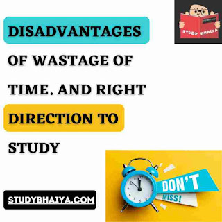 Disadvantages of wastage of time & right direction to study