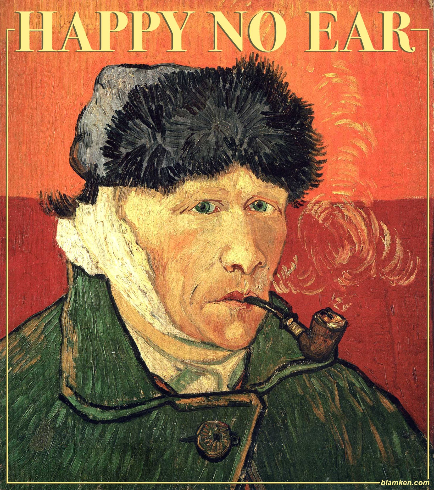 famed self-portrait of Vincent van Gogh in green coat and fur hat, smoking a pipe, with right side of head bandaged after self-mutilation, and stylized text reading 'Happy No Ear!'