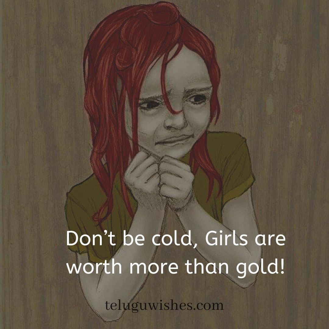 dont be cold girls are worth more than gold