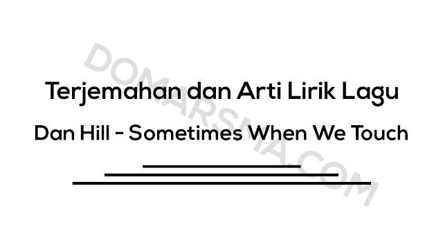 Terjemahan dan Arti Lirik Lagu Dan Hill - Sometimes When We Touch