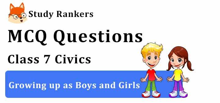 MCQ Questions for Class 7 Civics: Ch 4 Growing up as Boys and Girls