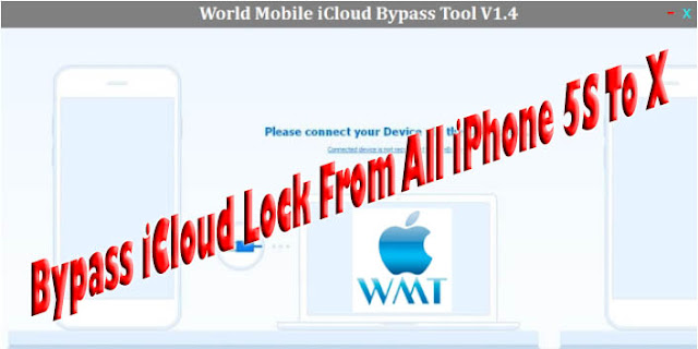 World Mobile iCloud Bypass Tool V1.4 Bypass iCloud Lock From All iPhone 5S To X