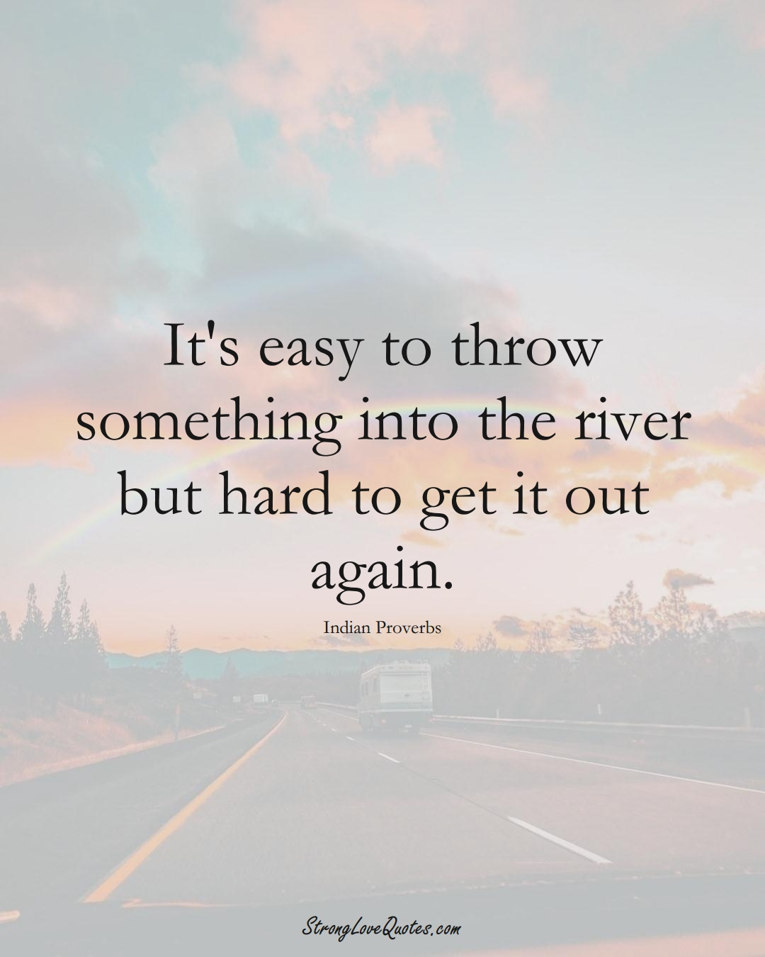 It's easy to throw something into the river but hard to get it out again. (Indian Sayings);  #AsianSayings