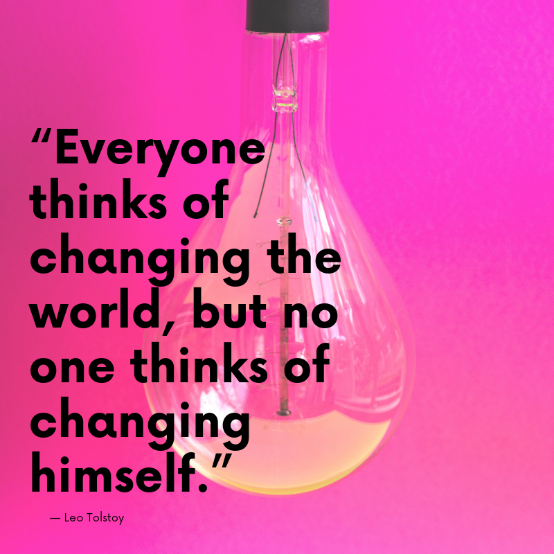 """Everyone thinks of changing the world, but no one thinks of changing himself."" #changes"