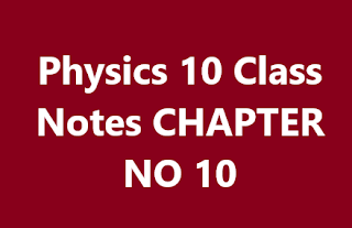 Physics 10 Class Notes CHAPTER NO 10
