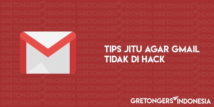 Tips Jitu Melindungi Akun Gmail agar Tidak di Hack