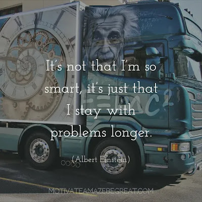 "Never Quit Quotes: ""It's not that I'm so smart, it's just that I stay with problems longer."" - Albert Einstein"