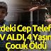 Prizdeki Cep Telefonu ALEV ALDI, 4 Yaşındaki Çocuk Öldü