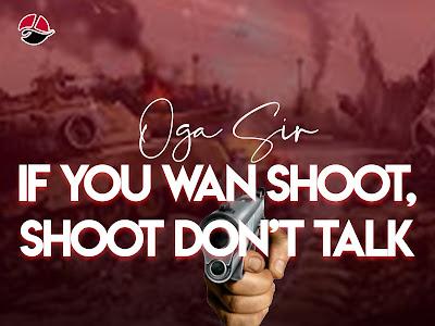 DOWNLOAD MP3: Oga Sir - If You Wan Shoot, Shoot Don't Talk (Ikpa Udo & Supersonic Blaze Diss)