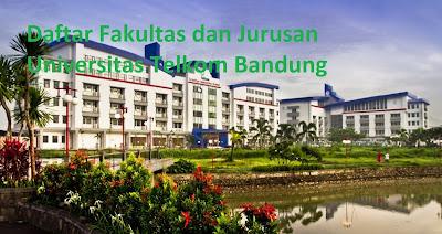 Daftar fakultas, jurusan dan program studi untuk magister, sarjana Universitas Telkom Bandung Lengkap Terbaru