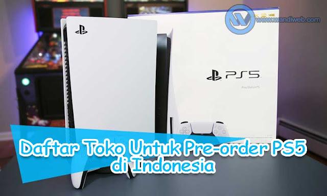 Daftar Toko Resmi PS5 di Indonesia yang Buka Pre-Order - WandiWeb