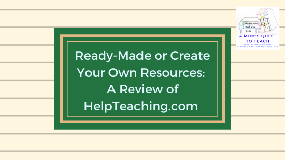 Text: Ready-Made or Create Your Own Resources: A Review of HelpTeaching.com; logo of A Mom's Quest to Teach; background of notebook paper