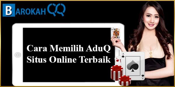 Cara Memilih AduQ Situs Online Terbaik
