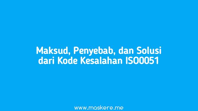 Maksud, Penyebab, dan Solusi Kode Kesalahan ISO0051