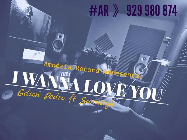 Edson Pedro ft. Samidyh - I Wanna Love You (Afro Naija) [Download] baixar nova musica descarregar agora 2019