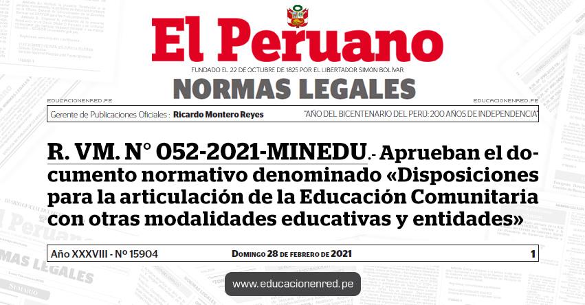 R. VM. N° 052-2021-MINEDU.- Aprueban el documento normativo denominado «Disposiciones para la articulación de la Educación Comunitaria con otras modalidades educativas y entidades»