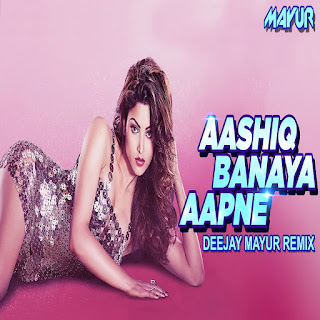 Aashiq Banaya Aapne - Deejay Mayur Remix
