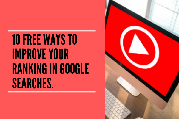 10 FREE WAYS TO IMPROVE YOUR RANKING IN GOOGLE SEARCHES.
