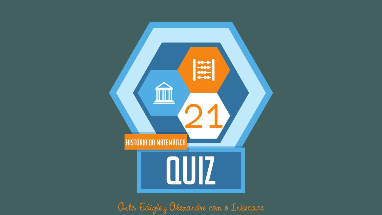 Quiz 21 - História da Matemática