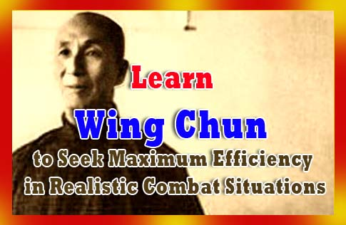 Learn Wing Chun to Seek Maximum Efficiency in Realistic Combat Situations
