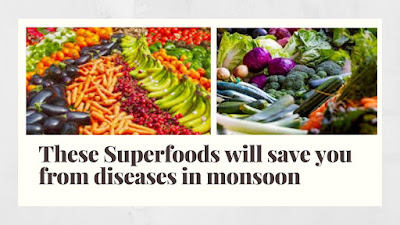 These Superfoods will save you from diseases in monsoon