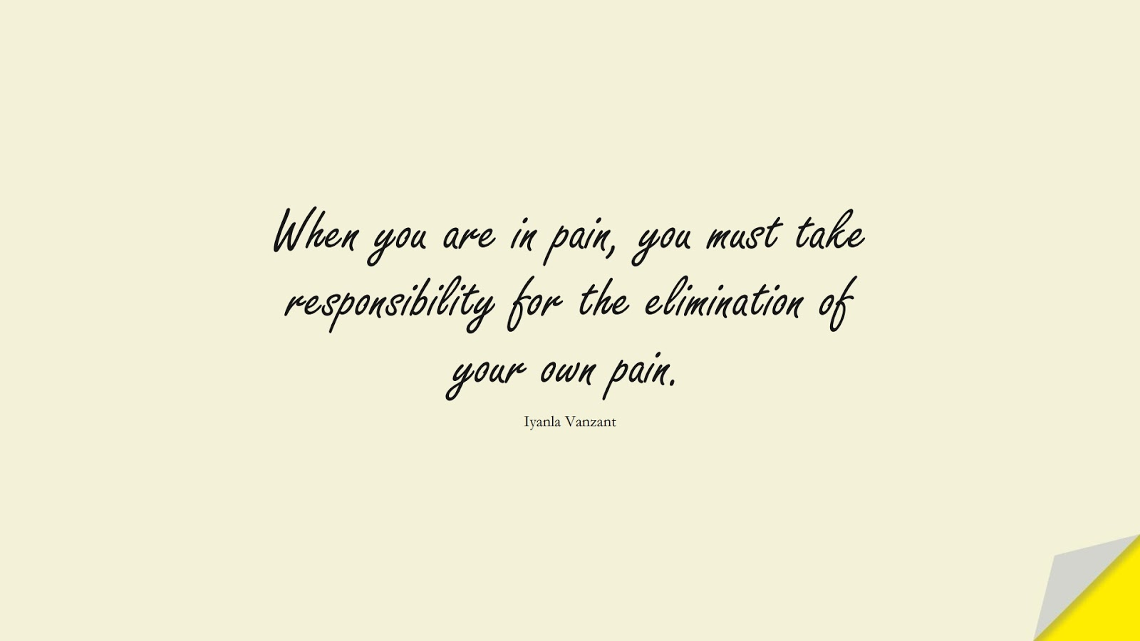 When you are in pain, you must take responsibility for the elimination of your own pain. (Iyanla Vanzant);  #DepressionQuotes
