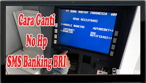 Cara Mengganti Nomor SMS Banking BRI Dengan Mudah Banget