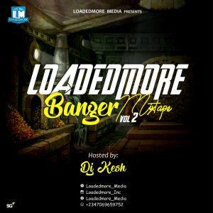 [MIXTAPE] Djkesh_Loadedmore - Hot Banger Mixtape Vol 2 Hot Banger Mixtape Vol 2