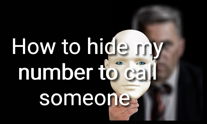How to hide my number to call someone