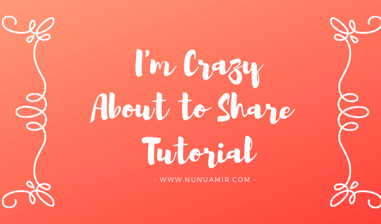 I'm Crazy About To Share Tutorial