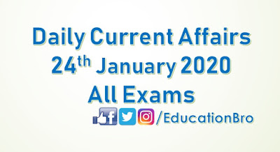 Daily Current Affairs 24th January 2020 For All Government Examinations