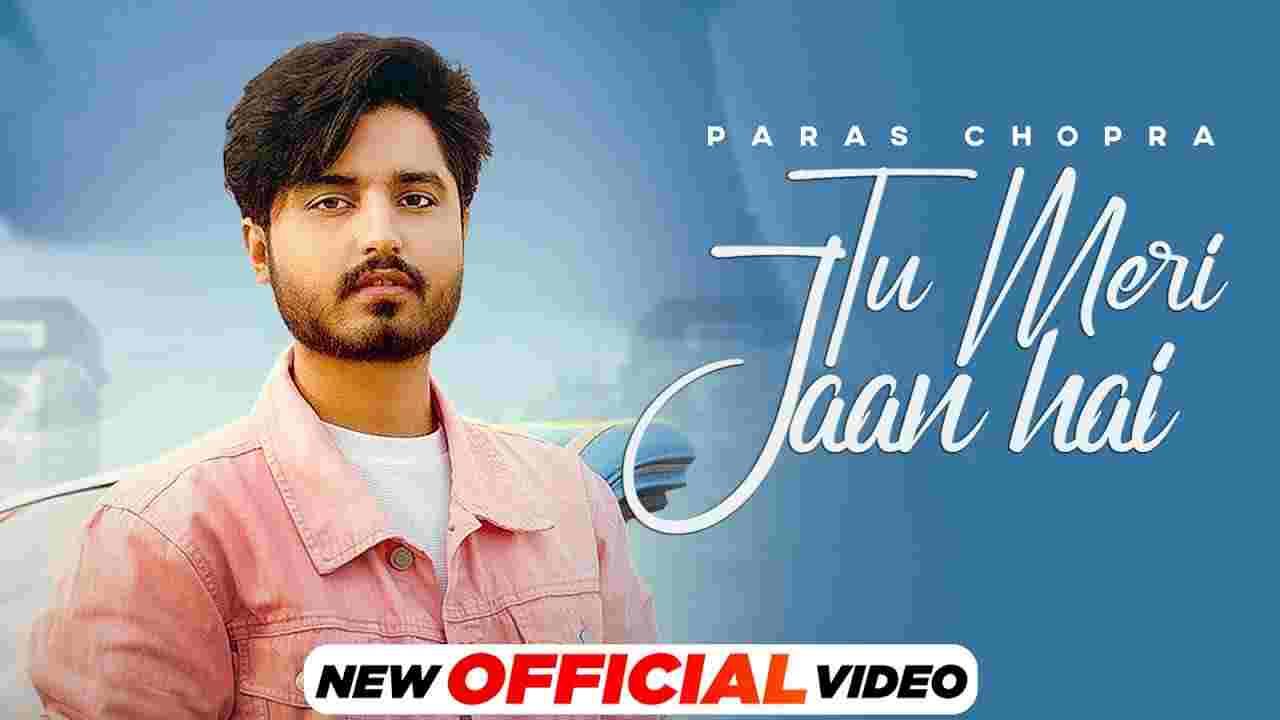 तू मेरी जान है Tu meri jaan hai lyrics in Hindi Paras Chopra Punjabi Song