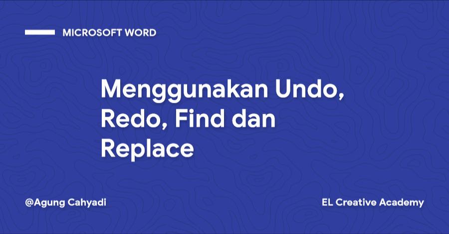 Cara Menggunakan Undo, Redo, Find dan Replace di Word (Pemula)