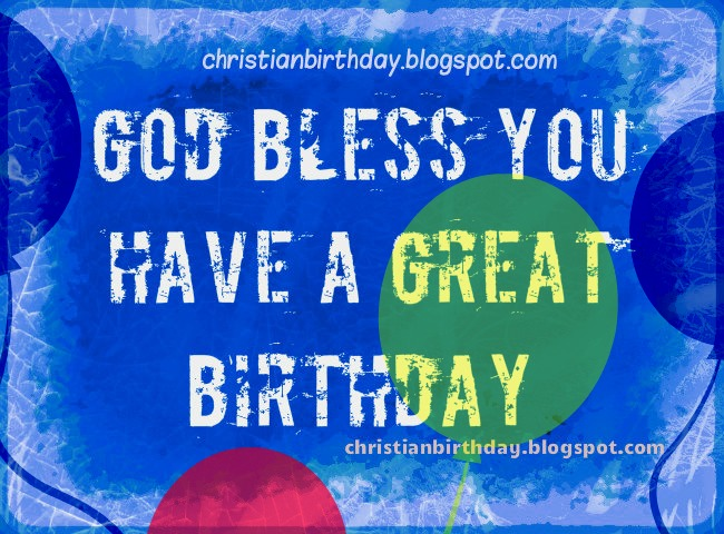 Christian Card God bless you on Birthday. Free cards images for friends, bday, happy birthday to son, daughter, brother, husband, leader, nice day. Free christian quotes.