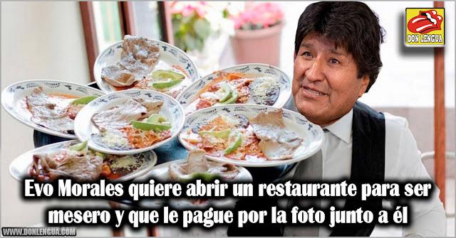 Evo Morales quiere abrir un restaurante para ser mesero y que le pague por la foto junto a él