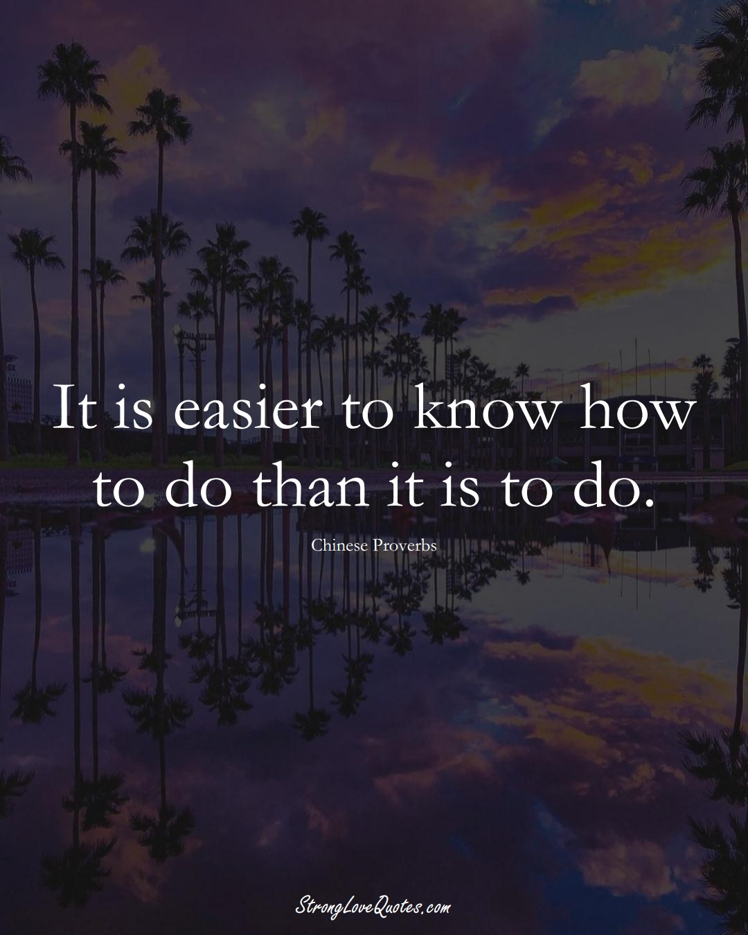 It is easier to know how to do than it is to do. (Chinese Sayings);  #AsianSayings