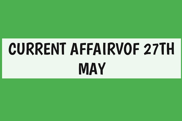 Current Affairs - 2019 - Current Affairs Today 27th May 2019