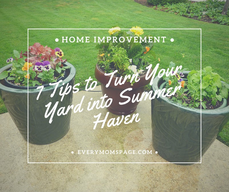 7 Tips to Turn Your Yard into Summer Haven
