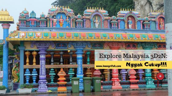 Explore Malaysia 3D2N: Nggak Cukup!!!