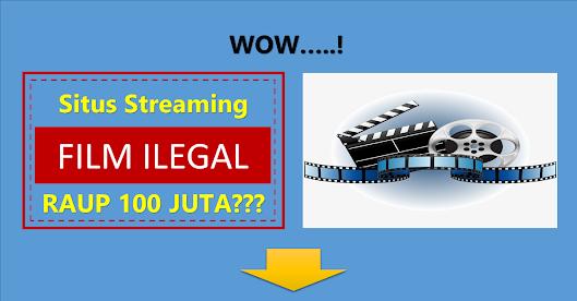 Situs Streaming Film Ilegal Raup 100 Juta Loh