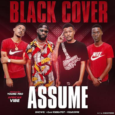 Black Cover - Assume, musicas americanas, musicas sul africanas, kizomba, zouk, afro house, house music, kuduro, semba, guetto zouk, Black Cover