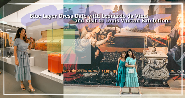 Blue Layer Dress Date with Leonardo da Vinci and visit to Louis Vuitton Exhibition!