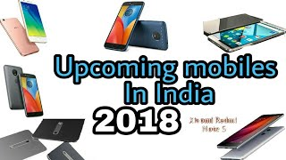 8 Best Upcoming Mobiles India 2018 Price, Specs, and Features