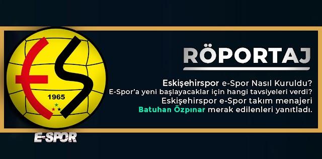 Röportaj: Eskişehirspor e-Spor Nasıl Kuruldu? E-Spor'a Başlayacaklar için Tavsiyeler Batuhan Özpınar Merak Edilenleri Yanıtladı!