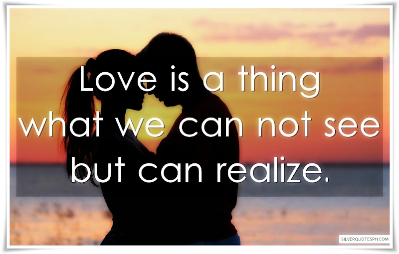 Love Is A Thing What We Can Not See But Can Realize