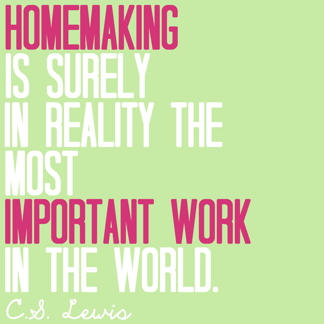 CS Lewis said that Homemaking is the most important work in the world. Free Printable Download. #overstuffedlife