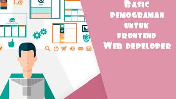 Bingung belajar pemograman web? Berikut basic yang wajib dikuasai frontend web developer
