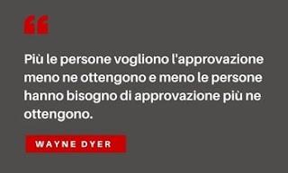 Wayne Dyer - ricerca di approvazione